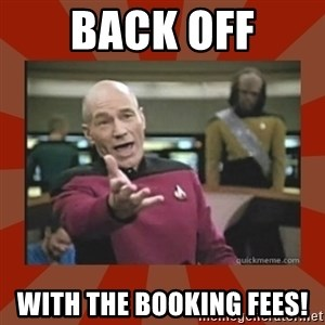 Annoyed Picard - back off with the booking fees!