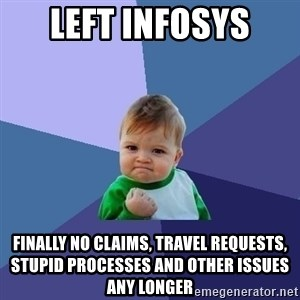 Success Kid - LEFT INFOSYS finally no claims, travel requests, stupid processes and other issues any longer