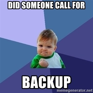 Success Kid - Did someone call for Backup