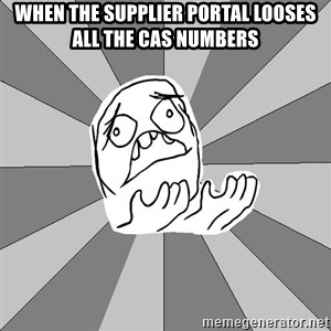 Whyyy??? - When the Supplier Portal looses all the CAS Numbers