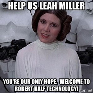 princess leia - Help us Leah Miller You're our only hope.  Welcome to Robert Half Technology!