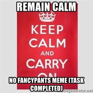 Keep Calm - Remain Calm No fancypants meme (task completed)