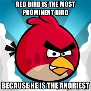Angry Bird - Red bird is the most prominent bird because he is the angriest