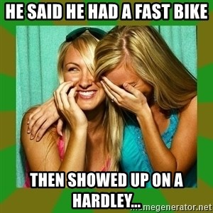 Laughing Girls  - He said he had a fast bike Then showed up on a Hardley...