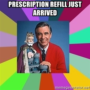 mr rogers  - prescription refill just arrived