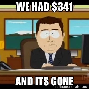 south park aand it's gone - We had $341 and its gone