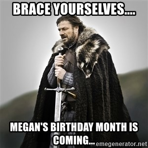 Game of Thrones - Brace Yourselves.... Megan's Birthday Month is coming...