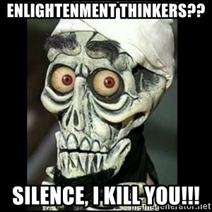 Achmed the dead terrorist - Enlightenment thinkers?? Silence, I kill you!!!