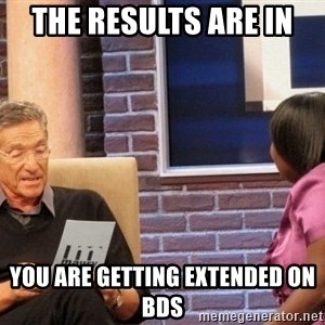 Maury Lie Detector - The Results are in  You are getting extended on BDS