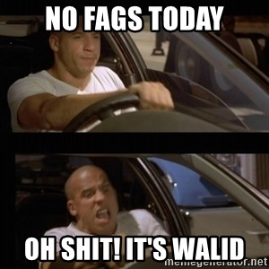 Vin Diesel Car - No Fags Today Oh shit! It's Walid