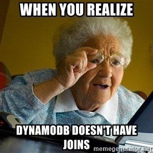 Internet Grandma Surprise - When you realize DynamoDB doesn't have JOINs