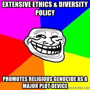 Trollface - Extensive Ethics & Diversity Policy Promotes religious genocide as a major plot device