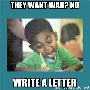 I love coloring kid - THEY WANT WAR? NO WRITE A LETTER