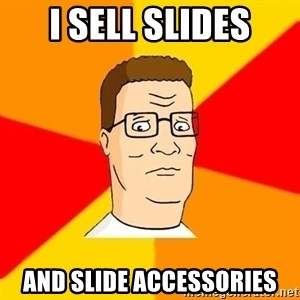 Hank Hill - I sell slides and slide accessories