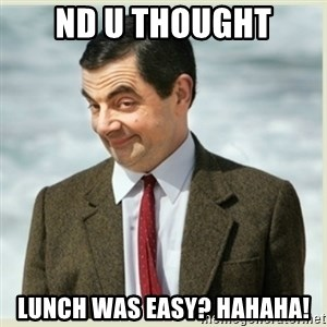 MR bean - Nd u thought Lunch was easy? Hahaha!