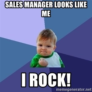 Success Kid - Sales manager looks like me I rock!
