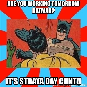 Batman Bitchslap - Are you working tomorrow Batman? It's Straya Day Cunt!!