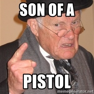 Angry Old Man - Son of a  pistol