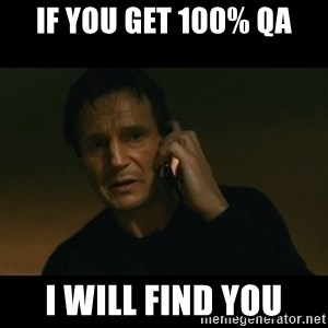 liam neeson taken - if you get 100% QA I will find you