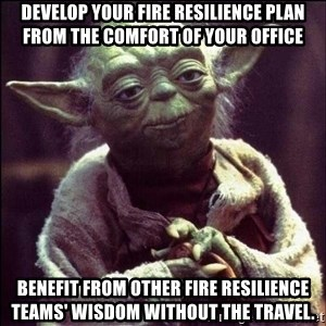 Advice Yoda - Develop your fire resilience plan from the comfort of your office benefit from other fire resilience teams' wisdom without the travel.