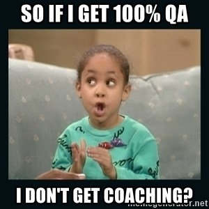 Raven Symone - so if i get 100% QA I don't get coaching?
