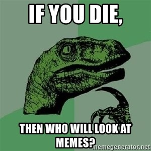 Philosoraptor - if you die, then who will look at memes?