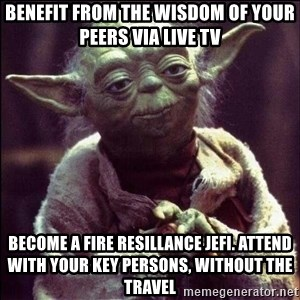 Advice Yoda - Benefit from the wisdom of your peers via live tv become a fire resillance jefi. attend with your key persons, without the travel