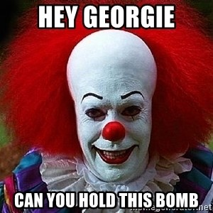 Pennywise the Clown - hey georgie can you hold this bomb