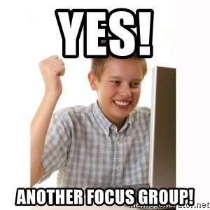 Computer kid - Yes! Another focus group!