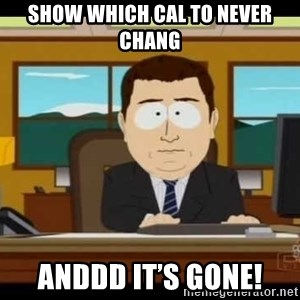 south park aand it's gone - Show which cal to never chang Anddd it's gone!