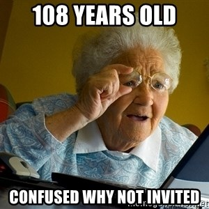 Internet Grandma Surprise - 108 years old Confused why not invited