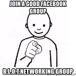 GUESS WHO YOU - Join a good Facebook Group B.l.o.t.networking group