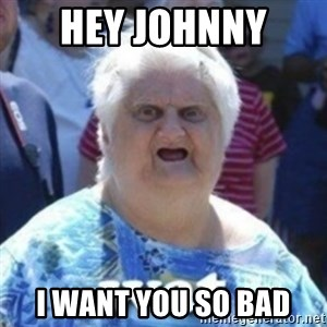 Fat Woman Wat - Hey Johnny  I want you so bad