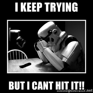 Sad Trooper - I keep trying But I cant hit it!!