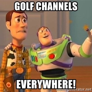 Consequences Toy Story - Golf channels Everywhere!