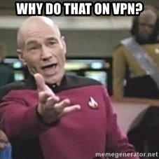 Captain Picard - Why do that on vpn?