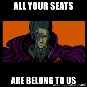 All your base are belong to us - ALL YOUR SEATS ARE BELONG TO US