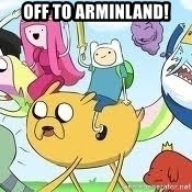 Adventure Time Meme - Off to Arminland!