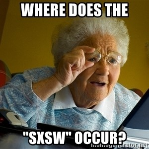"Internet Grandma Surprise - Where does the  ""SXSW"" occur?"