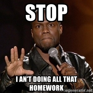 Kevin Hart - stop i an't doing all that homework