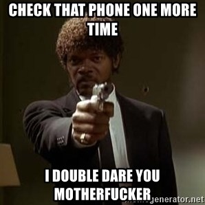 Jules Pulp Fiction - check that phone one more time  I double dare you motherfucker