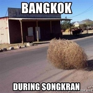 Tumbleweed - Bangkok during songkran
