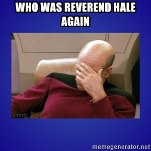Picard facepalm  - Who was reverend hale again