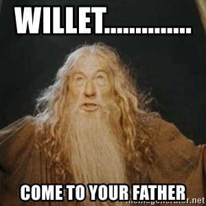 You shall not pass - Willet..............    Come to your father
