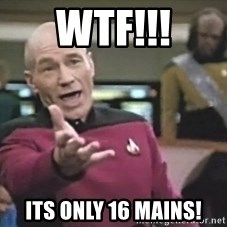 Captain Picard - WTF!!! Its only 16 mains!