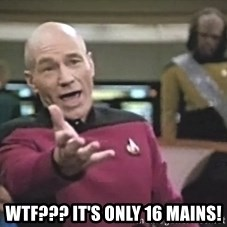 Captain Picard - WTF??? It's only 16 mains!
