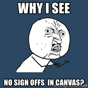 Y U No - Why I see no sign offs  in canvas?