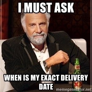 I Dont Always Troll But When I Do I Troll Hard - I must ask When is my exact delivery date