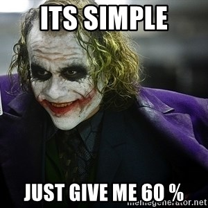 joker - its simple just give me 60 %
