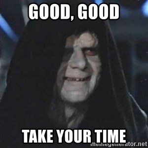 Sith Lord - GOOD, good TAKE YOUR TIME